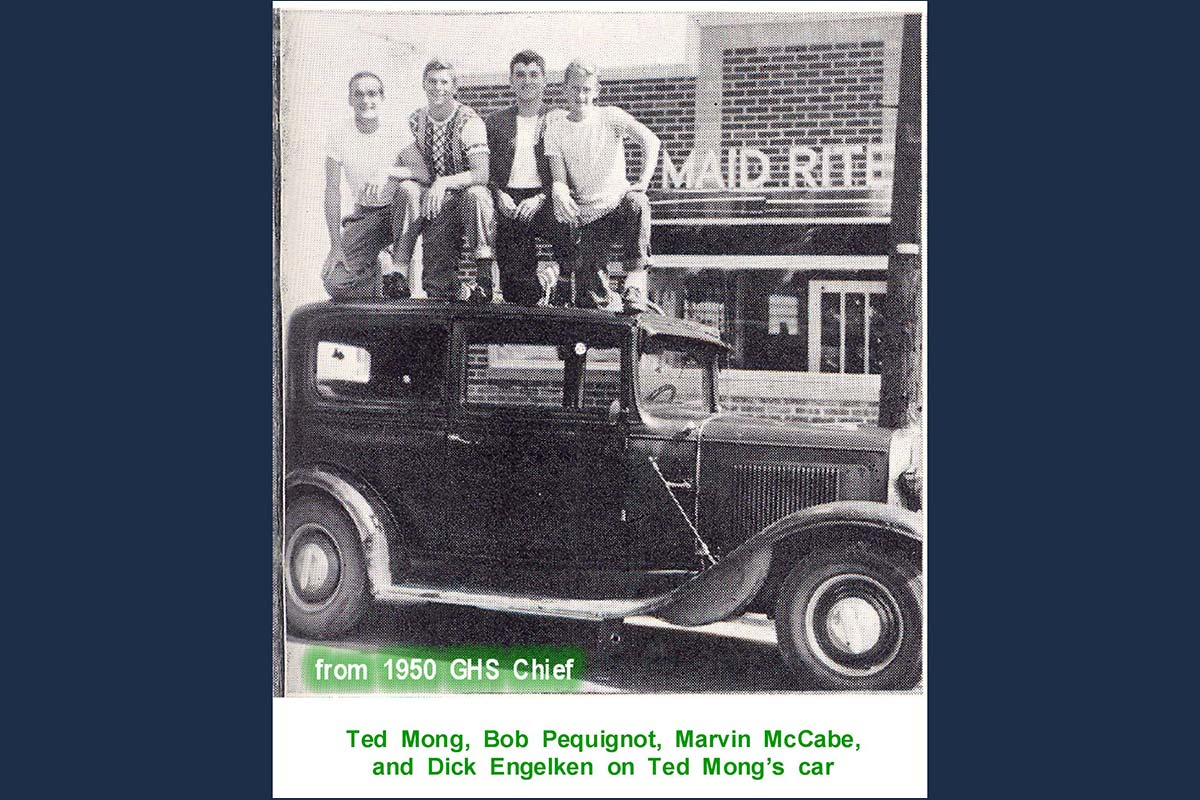 1950 Ted Mong's car with (left to right) Ted Mong, Bob Pequignot, Marvin McCabe, and Dick Engelken in front of Maid Rite in 1950, their senior year at G.H.S. The only picture has printing on it shown here.